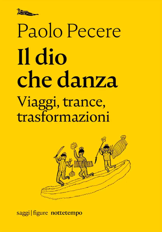 La copertina del libro di Paolo Pecere intitolata Il Dio che danza. Uno sfondo di colore giallo e un'illustrazione di tre uomini su una barca in stile rupestre